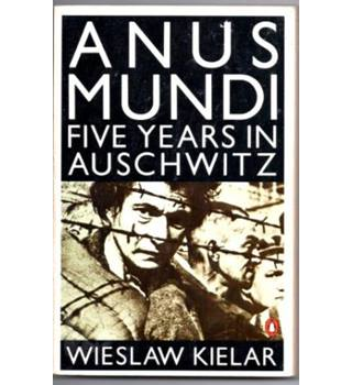Anus Mundi: Five Years in Auschwitz