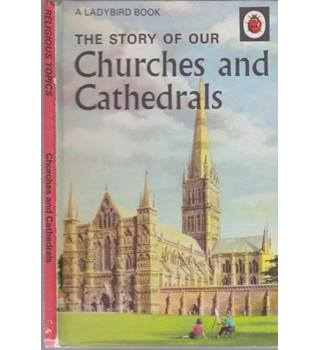 The Story of Our Churches and Cathedrals - A Ladybird Book