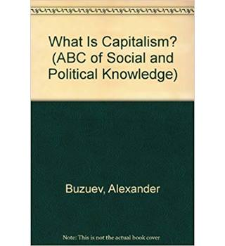 What Is Capitalism ABC of Social and Political Knowledge