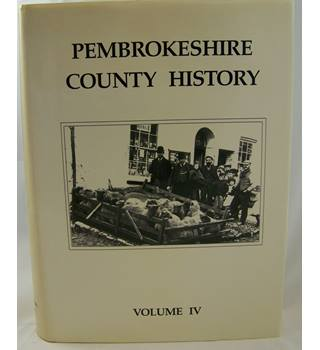 Pembrokeshire County History Volume IV