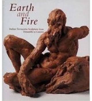 Earth and Fire. Italian Terracotta Sculpture from Donatello to Canova