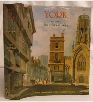An Inventory of the Historical Monuments in the City of York: the central area.  Volume 5