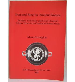 Iron and Steel in Ancient Greece: Artefacts, Technology and Social Change in Aegean Thrace from Classical to Roman Times