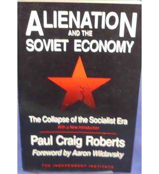 Alienation and the Soviet Economy - The Collapse of the Socialist Era