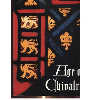 Age of Chivalry: Art in Plantagenet England 1200 -1400