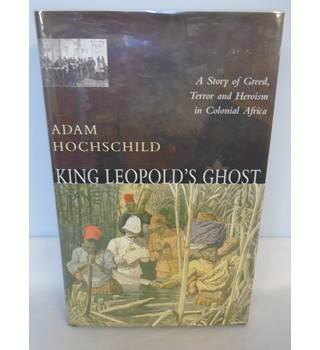 King Leopolds Ghost: A Story of Greed, Terror, and Heroism in Colonial Africa - Hardcover