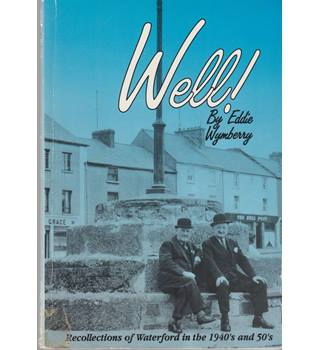 Well! - Recollections of Waterford in the 1940's and 50's