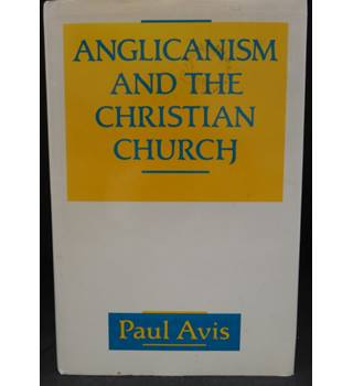 Anglicanism and the Christian Church - Theological Resources in Historical Perspective