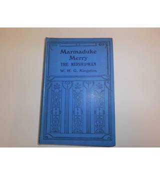 Marmaduke Merry, the midshipman: A tale of naval adventures in by-gone days