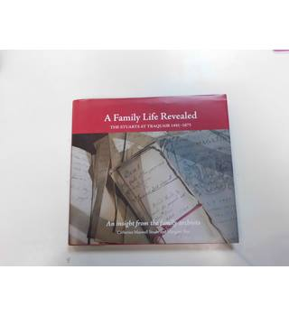 A Family Life Revealed - The Stuarts At Traquair 1491 - 1875 (Signed edition)