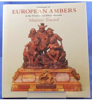 Catalogue of European Ambers in the Victoria and Albert Museum