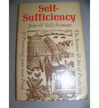 Self-sufficiency : The Science and Art of Producing and Preserving your own Food