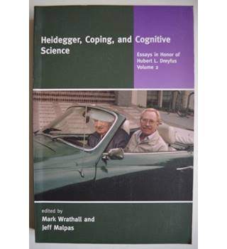 Heidegger, Coping and Cognitive Science - Essays in Honor of Hubert L. Dreyfus