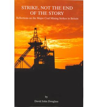 Strike, not the end of the story : Reflections on the major coal mining strikes in Britain