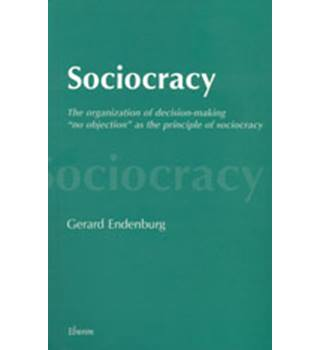 Sociocracy: the Organization of Decision-Making - Gerard Endenburg