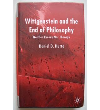 Wittgenstein and the End of Philosophy - Neither Theory Nor Therapy