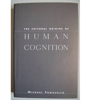 The Cultural Origins of Human Cognition
