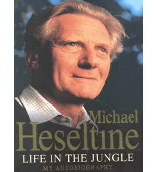 Life in The Jungle - Michael Heseltine - Signed 1st Edition