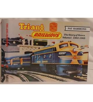 Tri-ang Railways: The Story of Rovex; Volume 1, 1950-1965