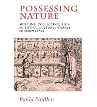 Possessing Nature: Museums, Collecting and Scientific Culture in Early Modern Italy