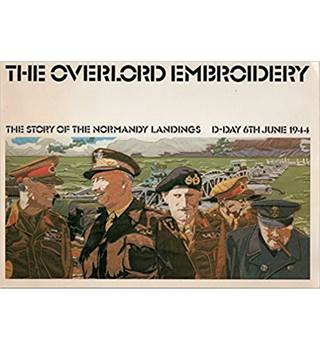 The Overlord Embroidery : The Story of the Normandy Landings , D-Day 6th June 1944