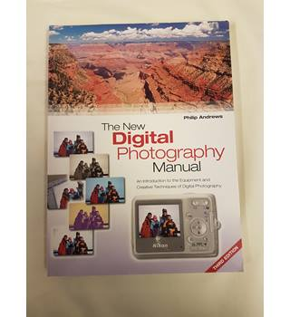 The New Digital Photography Manual: An Introduction to the Equipment and Creative Techniques of Digital Photography