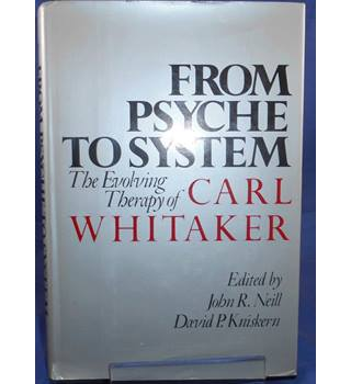 From psyche to system, the evolving therapy of Carl Whitaker