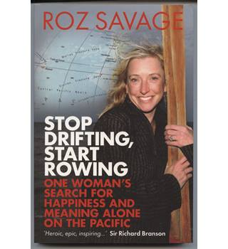Stop Drifting, Start Rowing: One Woman's Search For Happiness And Meaning Alone On The Pacific. Signed copy.