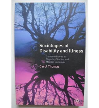 Sociologies of Disability and Illness - Contested Ideas in Disability Studies and Medical Sociology