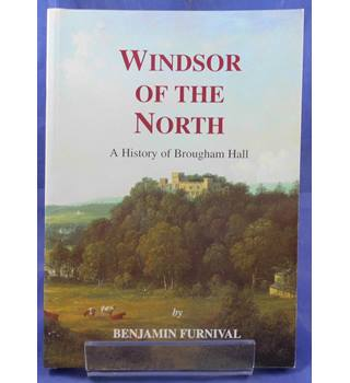 Windsor of the North: A History of Brougham Hall