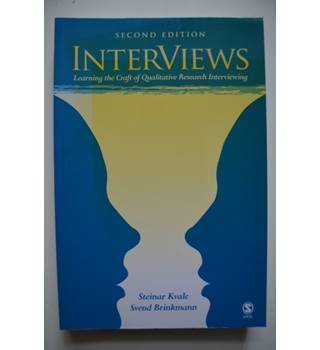 Interviews - learning the Craft of Qualitative Research Interviewing - 2nd Edition