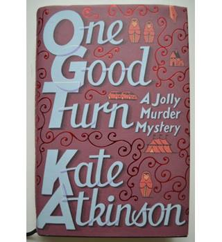 One Good Turn - Kate Atkinson - Signed 1st Edition