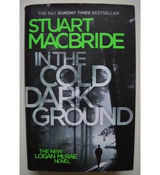 In the Cold Dark Ground - Stuart MacBride - Signed 1st Edition