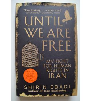 Until We Are Free - My Fight For Human Rights in Iran - Shirin Ebadi - Signed 1st Edition.