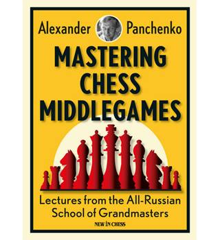 Mastering Chess Middlegames , Lectures from the all-Russian School of Grandmasters , Panchenko