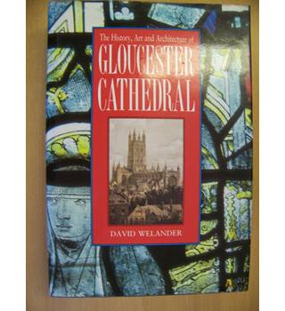 The History, Art and Architecture of Gloucester Cathedral