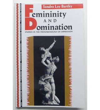 Femininity and Domination : Studies in the Phenomenology of Oppression