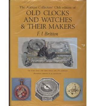 Old clocks and watches & their makers; The Antique Collectors Club edition