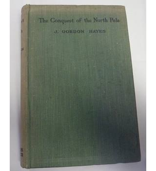 JG Hayes The Conquest of the North Pole
