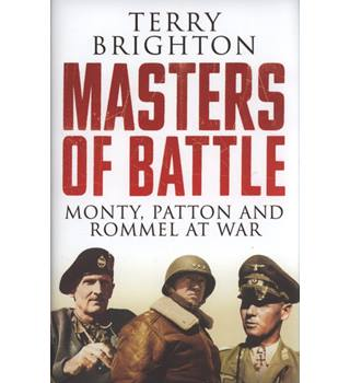 Masters of battle : Monty, Patton and Rommel