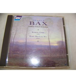 Three Violin Sonatas - Arnold Bax (Composer), Mary Mei-Loc Wu (Piano)