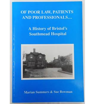 Of Poor Law, Patients and Professionals...: A History of Bristol's Southmead Hospital