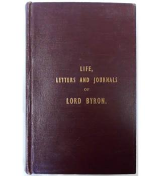 Life, Letters and Journals of Lord Byron Complete in One Volume with Notes