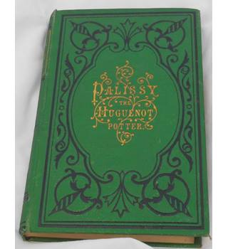 Palissy The Huguenot Potter A True tale by C.L Brightwell