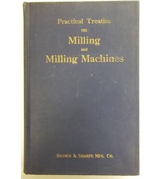 Practical Treatise on Milling and Milling Machines