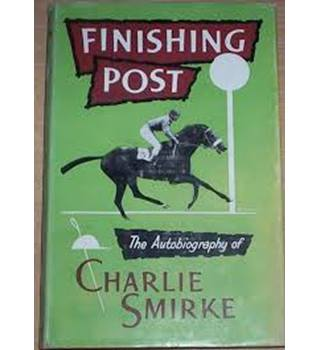 Finishing Post - the autobiography of Charlie Smirke