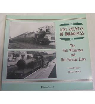 Lost Railways of Holderness: Hull Withernesea and Hull Hornsea Lines