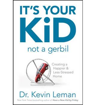 It's your kid, not a gerbil!