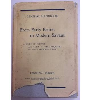 The Pitt-Rivers Museum Farnham, General Handbook. From Early Briton to Modern Savage