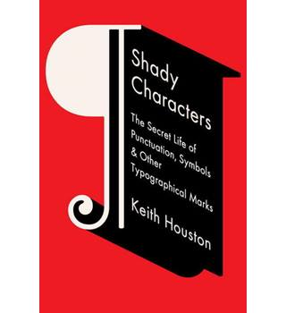 Shady characters: the secret life of punctuation, symbols and other typographical marks.
